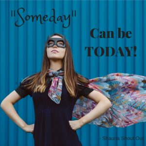 2. Someday Can Be TODAY- SSO